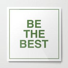 Be The Best - Green Metal Print
