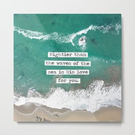 Mightier Than the Waves of the Sea Metal Print