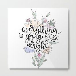 Everything is going to be alright Metal Print