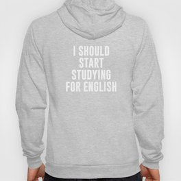 I Should Start Studying for English Hoody