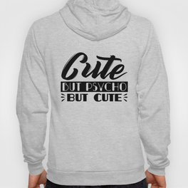 Cute But Psycho Funny Auto Derision SAying Hoody