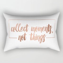 Collect moments, not things Rectangular Pillow