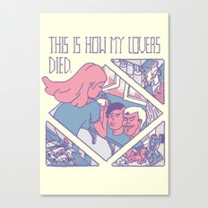 This is how my Lovers died. Canvas Print