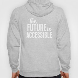 The Future is Accessible, Visibility Disability Awareness Protest Equality ,  Handicap Support Hoody