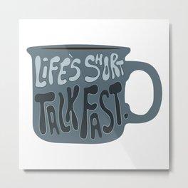 Life's Short Talk Fast in Blue Metal Print