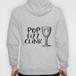 Pop Fizz Clink Poster, Champagne Quote, Champagne Poster, Home Decor Hoody