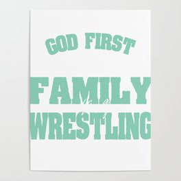 """God First Then Family And Finally Wrestling"" tee design. Best and perfect gift to your family!  Poster"