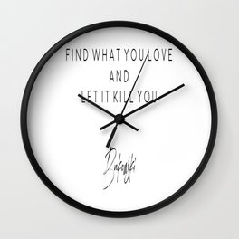 Find What You Love And Let It Kill You, Home Decor, Bukowski Quote Wall Clock