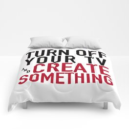 Turn off Your TV - you're a creator Comforters