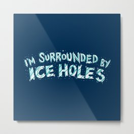 I'm Surrounded By Ice Holes - Funny Ice Fishing Gift Metal Print