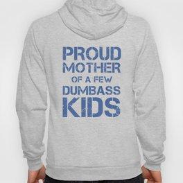 PROUD MOTHER OF A FEW DUMBASS KIDS Hoody