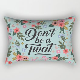 Don't Be A Twat, Pretty Funny Offensive Quote Rectangular Pillow