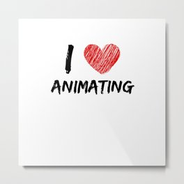 I Love Animating Metal Print