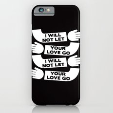 i will not let your love go iPhone 6s Slim Case