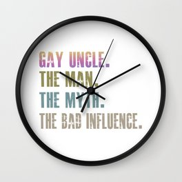 gay uncle the man the myth the bad influnce Wall Clock