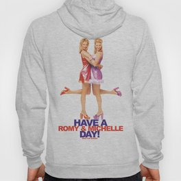 Have A Romy & Michelle Day! Hoody