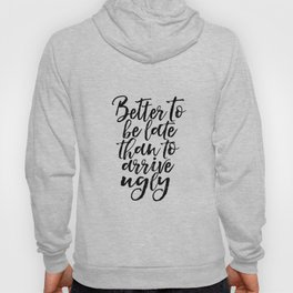 Better To Be Late Than Arrive Ugly Fashion Quotes Printable Art Makeup Print Makeup Quotes Makeup Hoody