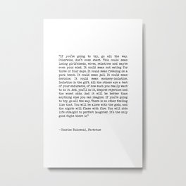 If You're Going To Try, Go All The Way Motivational Life Quote By Charles Bukowski, Factotum Metal Print