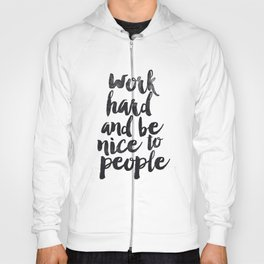 Work Hard and be Nice to People black and white typography poster black-white design bedroom wall Hoody