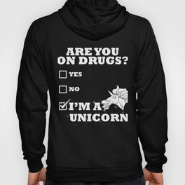 Are you on drugs? I'm a unicorn Hoody