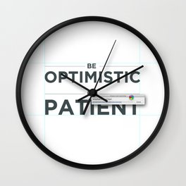 Be patient. Be Optimistic. A PSA for stressed creatives. Wall Clock