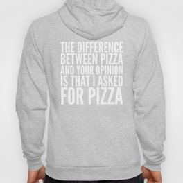 Difference Between Pizza and Your Opinion (Black & White) Hoody