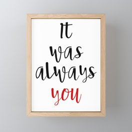 IT WAS ALWAYS YOU - Valentines Day Love Quote Framed Mini Art Print