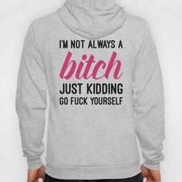 Not Always A Bitch Funny Quote Hoody