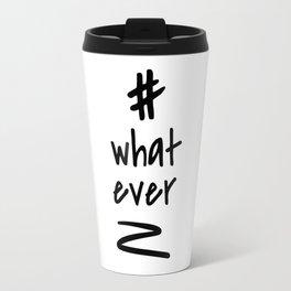 Hashtag whatever / minimalist design / typography Travel Mug