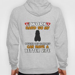 I Work Hard So My Bouvier Des Flandres Can Have A Better Life Hoody