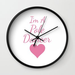 I'm a Pole Dancer Exotic Dancing Performance T-Shirt Wall Clock