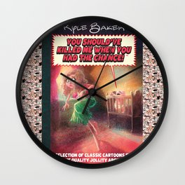 You Shoulda Killed Me When you Had The Chance! Wall Clock