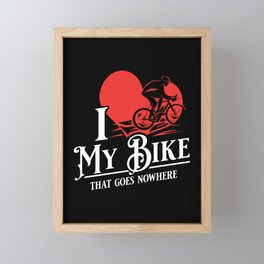 I love my bike that goes nowhere - Funny Indoor Cycling Gifts Framed Mini Art Print