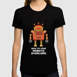 Bow To Your Robotic Overlord T Shirt T-shirt