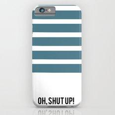OH SHUT UP Slim Case iPhone 6s