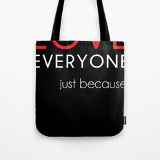 Love Everyone...Just Because Tote Bag