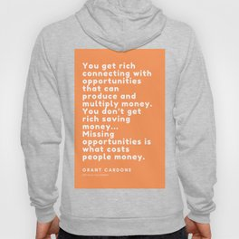 You don't get rich saving money… Missing opportunities is what costs people money. Grant Cardone Hoody