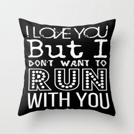 I Love You But I Don't Want to Run With You Throw Pillow