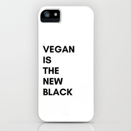Vegan is the new black T-Shirt. Go Vegan iPhone Case