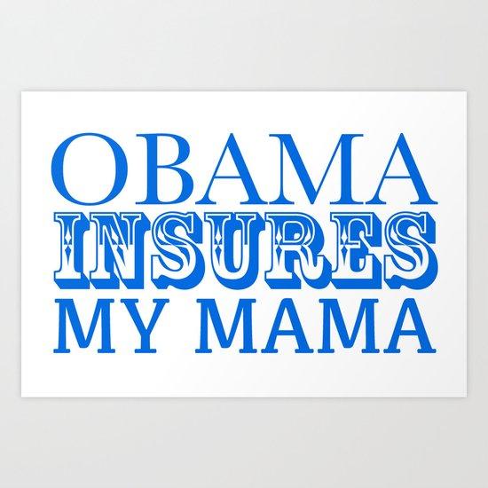 Obama insures my mama Art Print
