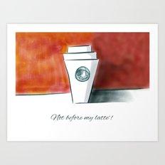 Not before my latte Art Print