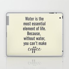 Water is essential, for coffee, wall art, humor, fun, funny, inspiration, motivation Laptop & iPad Skin