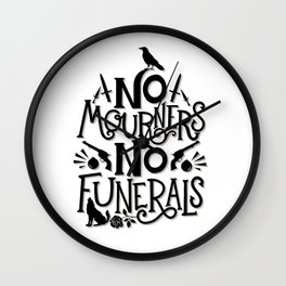 No Mourners Dregs Quote Wall Clock