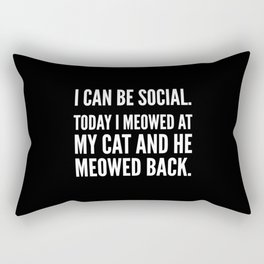 I Can Be Social Today I Meowed At My Cat And He Meowed Back (Black & White) Rectangular Pillow
