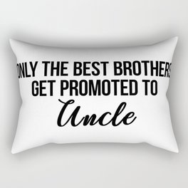 only the best brothers get promoted to uncle Rectangular Pillow