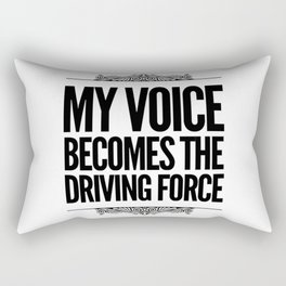 My voice becomes the driving force Rectangular Pillow