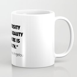 """""""In Diversity There is Beauty and There is Strength"""" -  Maya Angelou Coffee Mug"""