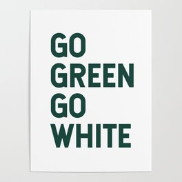 Go Green Go White Poster