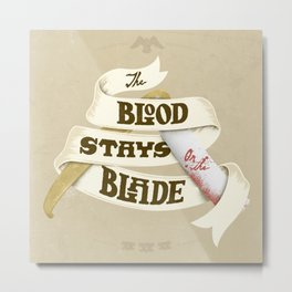 The Blood Stays on the Blade Metal Print