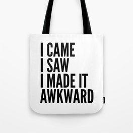 I Came I Saw I Made It Awkward Tote Bag